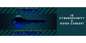 Is Cyber-security a Good Career?